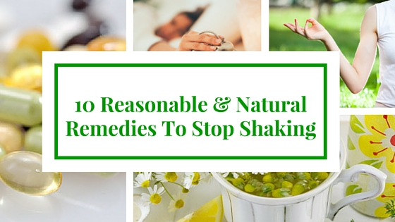 10 Reasonable & Natural Remedies To Stop Shaking